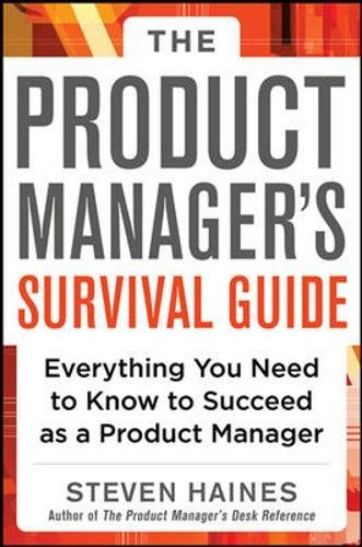 The Product Manager's Survival Guide: Everything You Need to Know to Succeed as a Product Manager (Business Books)