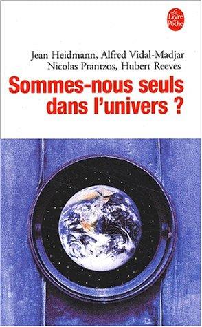 Sommes-nous seuls dans l'univers ? par Hubert Reeves, Jean Heidmann, Nicolas Prantzos, Alfred Vidal-Madjar