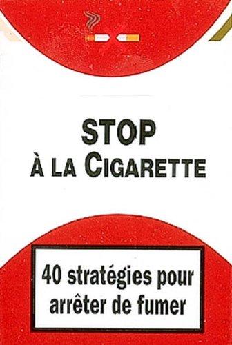 Stop à la Cigarette : 40 Stratégies pour arrêter de fumer