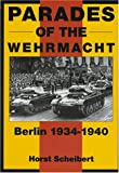 Parades of the Wehrmacht: Berlin 1934-1940: Berlin, 1934-40 (Schiffer Military History)
