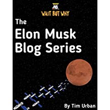 The Elon Musk Blog Series: Wait But Why (English Edition)