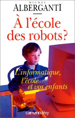 A l'cole des robots ? L'informatique, l'cole et vos enfants