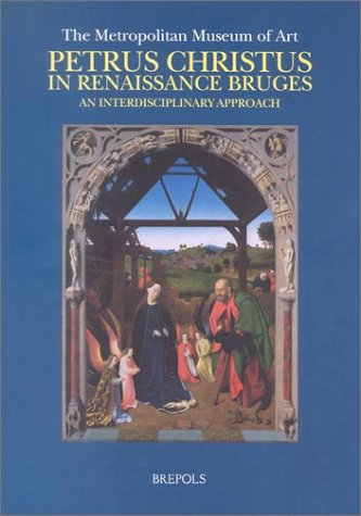 Petrus Christus in Renaissance Bruges, an Interdisciplinary Approach (Museums at the Crossroads, 1)