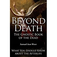 Beyond Death: the Gnostic Book of the Dead: What You Should Know about the Afterlife by Samael Aun Weor (2010-01-01)