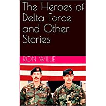 The Heroes of Delta Force and Other Stories