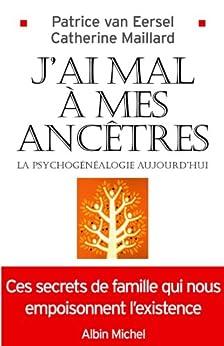 J'ai mal à mes ancêtres ! : La psychogénéalogie aujourd'hui par [Van Eersel, Patrice, Maillard, Catherine]