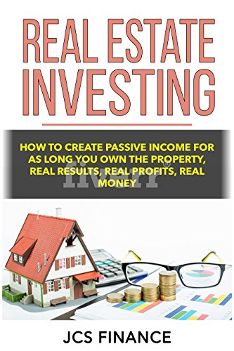 Real Estate Investing: How To Create Passive Income For As Long As You Own Your Property, Real Results, Real Profits, Real Results book cover