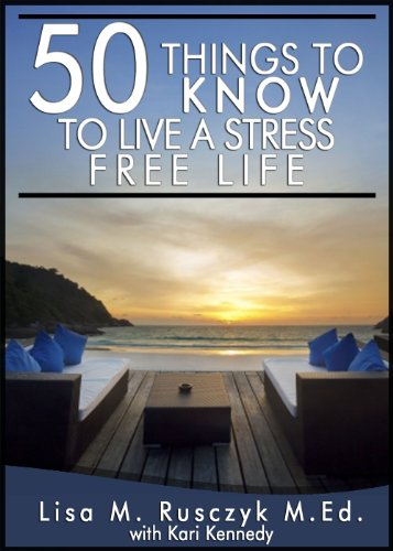50 Things To Know To Live a Stress Free Life: Reduce Stress and Relax (50 Things to Know Healthy Living Series) (English Edition)