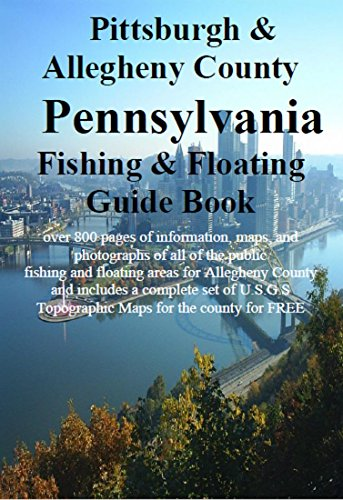 County Pittsburgh Pennsylvania (Pittsburgh and Alleghany County Pennsylvania Fishing & Floating Guide Book: Complete fishing and floating information for Alleghany County Pennsylvania ... & Floating Guide Books) (English Edition))