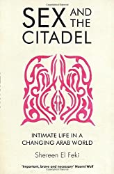 Sex and the Citadel: Intimate Life in a Changing Arab World by Shereen El Feki (2013-03-07)