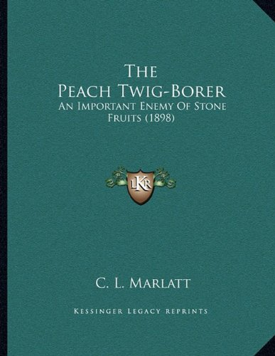 The Peach Twig-Borer: An Important Enemy of Stone Fruits (1898) (Peach Borer)