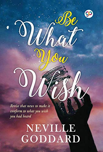 Be What You Wish by Neville Goddard, GP Editors