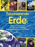 Faszinierende Erde: Entdeckungsreisen zu den spannendsten Naturphänomenen und Tieren