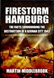 Firestorm Hamburg: The Facts Surrounding the Destruction of a German City 1943