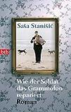 'Wie der Soldat das Grammofon repariert: Roman' von Sasa Stanisic