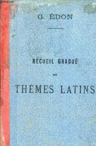 RECUEIL GRADUE DE THEMES LATINS EXTRAITS DES MEILLEURS PROSATEURS FRANCAIS POUR L'USAGE DES CLASSES DE GRAMMAIRE (6E 5E ET 4E) AVEC DES ANNOTATIONS DES COMMENTAIRES ET UN DICTIONNAIRE DES NOMS PROPRES / NOUVELLE EDITION.