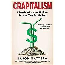 Crapitalism: Liberals Who Make Millions Swiping Your Tax Dollars by Jason Mattera (2015-07-14)
