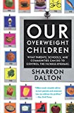 Our Overweight Children: What Parents, Schools, And Communities Can Do To Control The Fatness Epidemic (California Studies In Food And Culture)