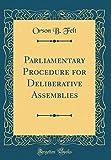 Parliamentary Procedure for Deliberative Assemblies (Classic Reprint)