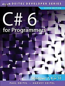 C# 6 for Programmers (Deitel Developer Series) by [Deitel, Paul J., Deitel, Harvey]