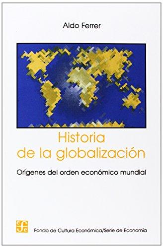 Historia de la Globalizacion: Origenes del Orden Economico Mundial por Aldo Ferrer
