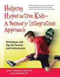 Helping Hyperactive Kids - A Sensory Integration Approach: Techniques and Tips for Parents and Professionals (Hunter House Books)