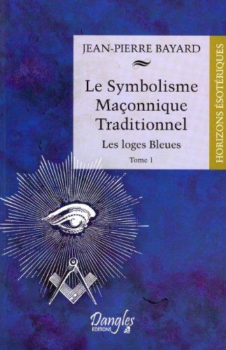 Le Symbolisme Maçonnique Traditionnel - Tome 1 - Les Loges Bleues
