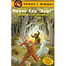 """Never Cry """"Arp!"""" and Other Great Adventures: The Best of Pat McManus - Selected for Young Readers"""