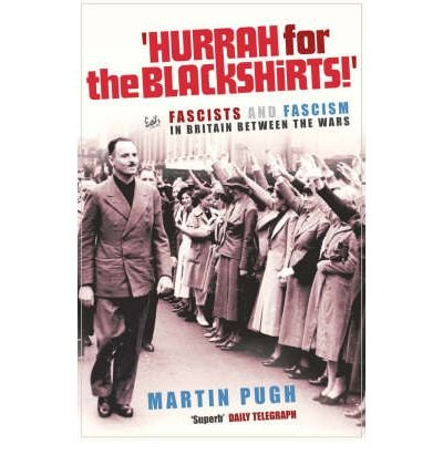 [(Hurrah for the Blackshirts!: Fascists and Fascism in Britain Between the Wars)] [Author: Martin Pugh] published on (April, 2006)