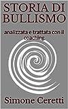 STORIA DI BULLISMO: analizzata e trattata con il coaching (migliorare con il coaching Vol. 1)