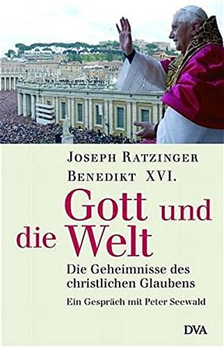 Gott und die Welt: Die Geheimnisse des christlichen Glaubens. - Ein Gespräch mit Peter Seewald