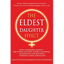 The Eldest Daughter Effect: How First Born Women – like Oprah Winfrey, Sheryl Sandberg, JK Rowling and Beyoncé – Harness their Strengths (English Edition)