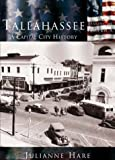 Tallahassee, A Capital City History (FL) (Making of America) by Julianne Hare (2002-05-01)