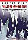 Weltordnungskrieg: Das Ende der Souveränität und die Wandlungen des Imperialismus im Zeitalter der Globalisierung - Robert Kurz