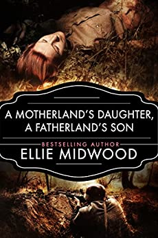 A Motherland's Daughter, A Fatherland's Son: A WWII Novel (English Edition)
