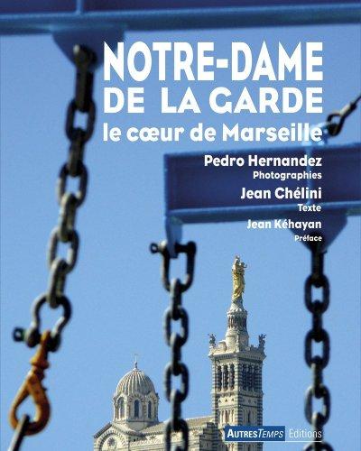 Notre-Dame de la Garde : Le coeur de Marseille