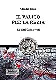 IL VALICO PER LA REZIA: Ed altri fatali errori (Quintilio, Vita tra Repubblica e Impero Vol. 5)