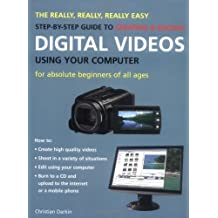 The Really, Really, Really Easy Step-by-step Guide to Creating and Editing Digital Videos Using Your Computer by Christian Darkin (2009-08-25)