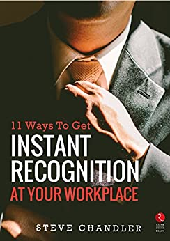 11 Ways to Get Instant Recognition at your Workplace (Rupa Quick Reads) by [Chandler, Steve]