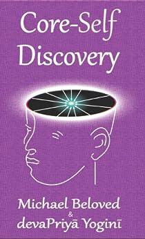 Core-Self Discovery by [Beloved, Michael, Yogini, devaPriya]