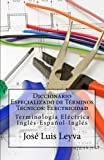 Diccionario Especializado de Términos Técnicos: Electricidad: Terminología Eléctrica Inglés-Español-Inglés
