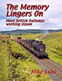 The Memory Lingers On: More British Railways Working Steam (British Railways Collection)