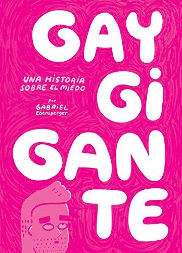 Gay Gigante. Una historia sobre el miedo por Gabriel Ebensperger