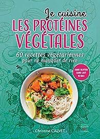 Je cuisine les protéines végétales par Christine Calvet