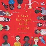 I Have the Right to be a Child by Alain Serres (2012-09-03)