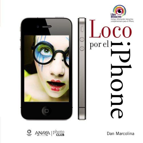 Loco por el iPhone. Toma y manipula fotos espectaculares (Títulos Especiales)