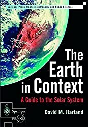 The Earth in Context: A Guide to the Solar System (Springer-Praxis Series in Astronomy and Space Sciences) by David M. Harland (2001-11-28)