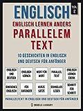 Englisch - Englisch Lernen Anders Parallelem Text (Vol 2): 10 Geschichten in Englisch und Deutsch für Anfänger (Foreign Language Learning Guides)