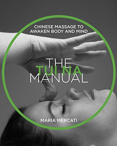 The Tui Na Manual: Chinese Massage to Awaken Body and Mind