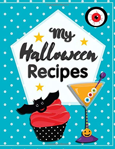 My Halloween Recipes: Blank Recipe Book For Kids To Write In Their Startling Sweets And Thrilling Treats (Cooking With Kids, Band 1)